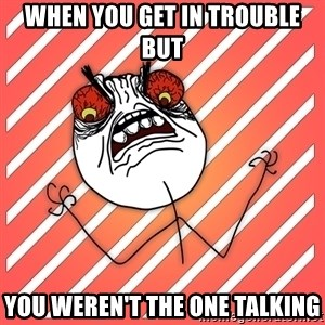 iHate - when you get in trouble but you weren't the one talking