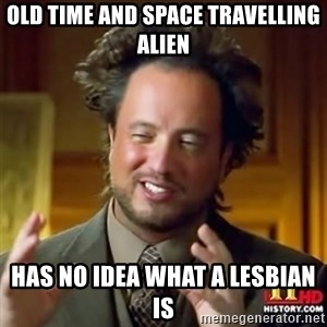 Alien guy - Old Time and Space Travelling Alien Has no idea what a lesbian is
