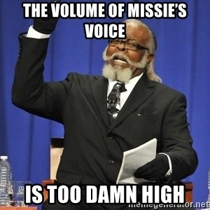 Rent Is Too Damn High - The volume of missie's voice Is too damn high