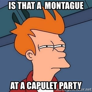 Futurama Fry - is that a  montague  at a capulet party
