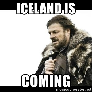 Winter is Coming - Iceland is  coming