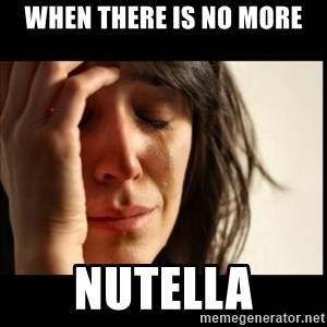 First World Problems - when there is no more nutella