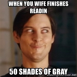 Peter Parker Spider Man - When you wife finishes readin 50 shades of gray