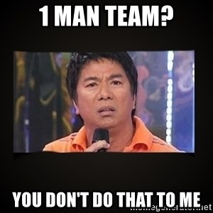 Willie Revillame me - 1 man team? You don't do that to me