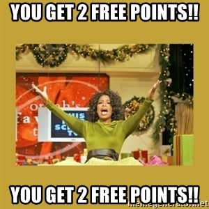 Oprah You get a - You get 2 free points!! You get 2 free points!!