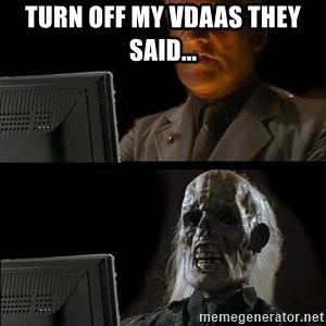 Waiting For - Turn off my vdaas they said...