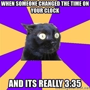 Anxiety Cat - When Someone Changed The time on your Clock And its Really 3:35