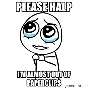 pleaseguy  - Please Halp I'm almost out of paperclips