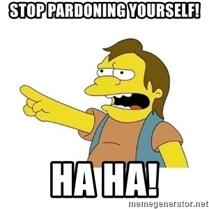 Nelson HaHa - STOP PARDONING YOURSELF! HA HA!