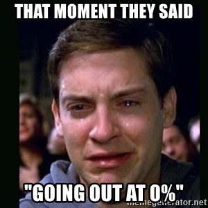"crying peter parker - That moment they said ""Going out at 0%"""