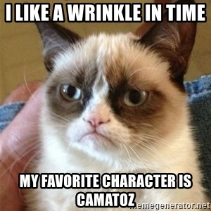 Grumpy Cat  - I like a wrinkle in time  my favorite character is camatoz