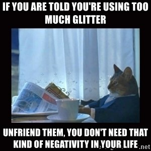 i should buy a boat cat - If you are told you're using too much glitter unfriend them, you don't need that kind of negativity in your life