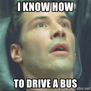 i know kung fu - I know how to drive a bus