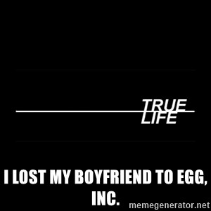 MTV True Life - I lost my boyfriend to egg, inc.