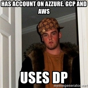 Scumbag Steve - has account on azzure. gcp and aws uses DP