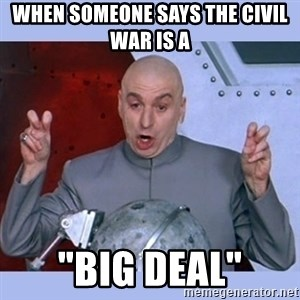 "Dr Evil meme - When someone says the Civil War is a ""BIg deal"""