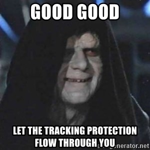 Sith Lord - GOOD GOOD LET THE TRACKING PROTECTION FLOW through you
