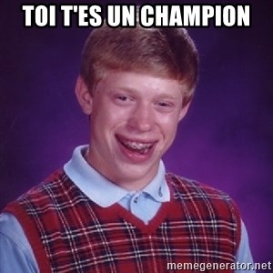 Bad Luck Brian - Toi t'es un champion