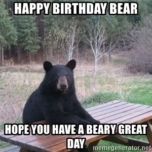 Patient Bear - Happy birthday bear Hope you have a beary great day