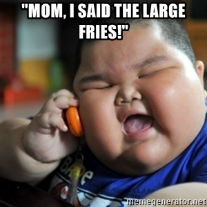 """fat chinese kid - """"Mom, I said the large fries!"""""""