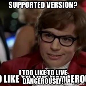 I too like to live dangerously - supported version? i too like to live dangerously!