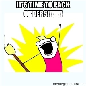All the things - IT'S TIME TO PACK ORDERS!!!!!!!