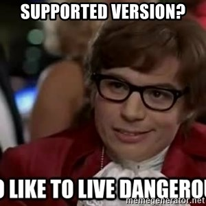I too like to live dangerously - supported version?
