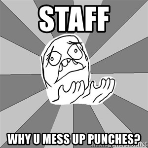 Whyyy??? - staff why u mess up punches?