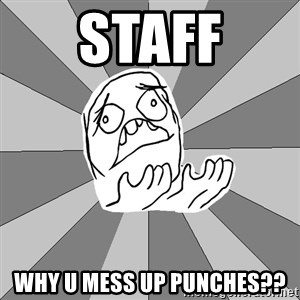 Whyyy??? - staff why u mess up punches??