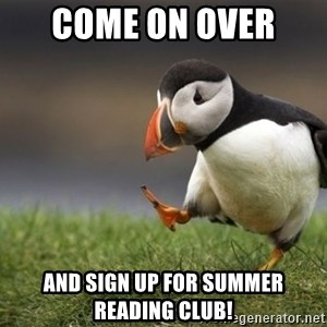 Unpopular Opinion Puffin - Come on over  and sign up for summer reading club!