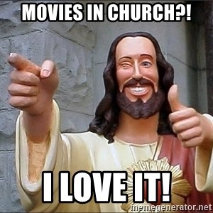 jesus says - Movies in church?! I love it!