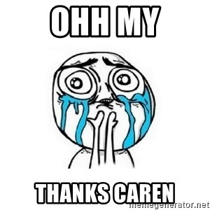 Crying face - Ohh my Thanks Caren
