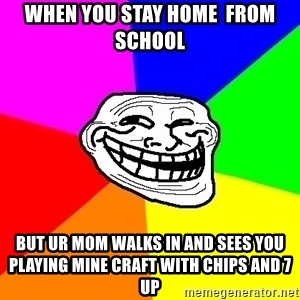 Trollface - WHEN YOU STAY HOME  FROM SCHOOL BUT UR MOM WALKS IN AND SEES YOU PLAYING MINE CRAFT WITH CHIPS AND 7 UP