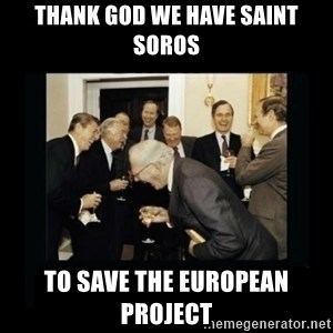 Rich Men Laughing - Thank God we have Saint Soros to save the European Project
