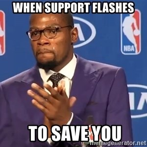 KD you the real mvp f - When support flashes  to save you