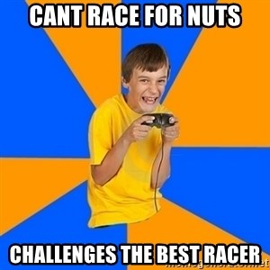Annoying Gamer Kid - cant race for nuts challenges the best racer