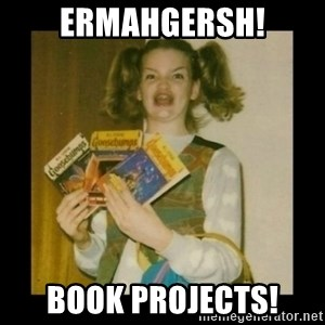 Ermahgerd Girl - ermahgersh! Book projects!