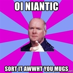 Phil Mitchell - oi niantic sort it awwht you mugs