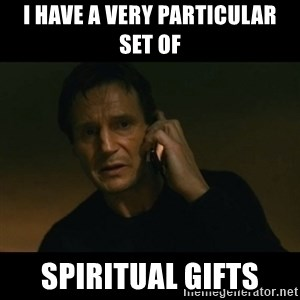 liam neeson taken - I have a very particular set of  Spiritual gifts