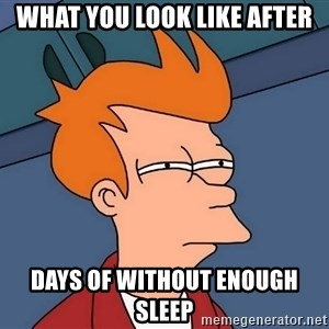 Futurama Fry - what you look like after days of without enough sleep