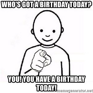 GUESS WHO YOU - Who's got a Birthday today? YOU! You Have a Birthday Today!