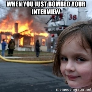 Disaster Girl - when you just bombed your interview