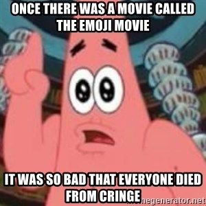 Patrick ingat ! - once there was a movie called the emoji movie it was so bad that everyone died from cringe
