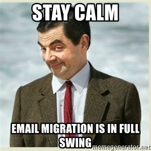 MR bean - Stay calm Email migration is in full swing