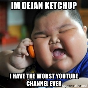 fat chinese kid - im dejan ketchup i have the worst youtube channel ever