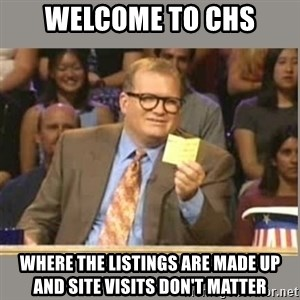 Welcome to Whose Line - Welcome to CHS Where the listings are made up and site visits don't matter