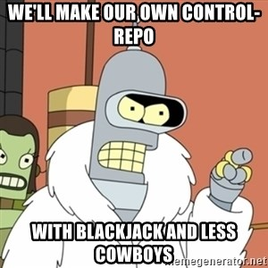 bender blackjack and hookers - we'll make our own control-repo with blackjack and less cowboys