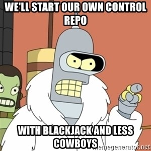 bender blackjack and hookers - we'll start our own control repo with blackjack and less cowboys