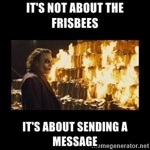 Joker's Message - It's not about the frisbees It's about sending a message