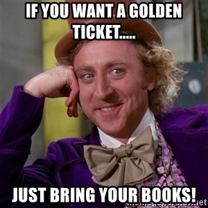 Willy Wonka - If You Want A Golden Ticket..... Just Bring Your Books!